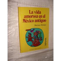 Libro La Vida Amorosa En El Mexico Antiguo , Mariana Hidalgo
