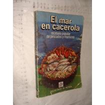 Libro El Mar En Cacerola , Recetario Popular De Pescados Y M