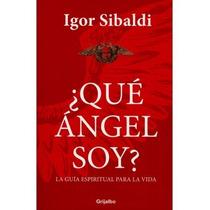 Libro Qué Ángel Soy - Autor: Igor Sibaldi - Grijalbo