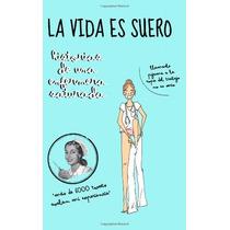 Ebook - La Vida Es Suero - Enfermera Saturada Pdf Epub