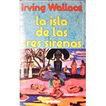 Irving Wallace. La Isla De Las Tres Sirenas.