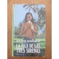 La Isla De Las Tres Sirenas Irving Wallace. Grijalbo, 1976