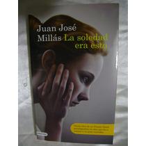 La Soledad Era Esto. Juan Jose Millas. $159.