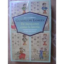 De Mexicanos Como La Loteria. Guadalupe Loaeza. $199.