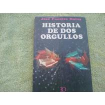 José Fuentes Mares, Historia De Dos Orgullos.