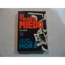 Si Tienes Miedo Autor: Juan Miguel De Mora