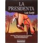 La Presidenta. Lois Gould. Historia Y Mito De Una Mujer...