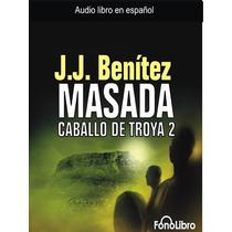 Audio Libro Masada Caballo De Troya - J.j. Benitez +bonus