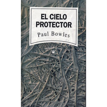 El Cielo Protector - Paul Bowles - Narrativa Actual Rba Eds.