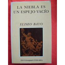 La Niebla Es Un Espejo Vacío - Eliseo Bayo