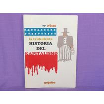 Rius, La Trukulenta Historia Del Kapitalsmo, Grijalbo.