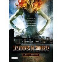 Cazadores De Sombras - Ciudad De Huesos - Cassandra Clare
