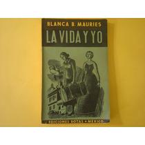Blanca B. Mauries, La Vida Y Yo, Ediciones Botas.