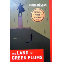 The Land Of Green Plums Herta Muller Novela Premio Nobel