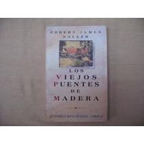 Robert James Waller, Los Viejos Puentes De Madera, Emece,