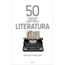 Libro 50 Cosas Para Saber Sobre Literatura - John Sutherland
