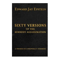 Sixty Versions Of The Kennedy, Edward Jay Epstein