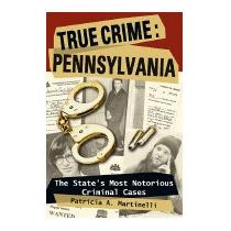 True Crime: Pennsylvania: The States, Patricia A Martinelli