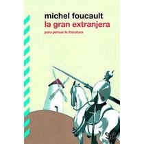La Gran Extranjera Michel Foucault Libro Digital