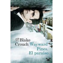 Wayward Pines. El Paraíso Blake Crouch Libro Digital