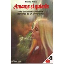 Amame Si Quieres, Norma Klein, Editorial Roca