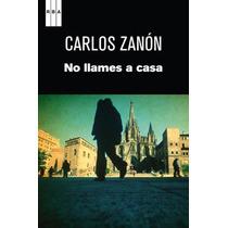 Ebook - No Llames A Casa - Carlos Zanón - Epub Pdf