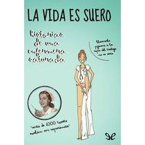 La Vida Es Suero, Enfermera Saturada, En Ebook