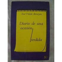 Diarios De Una Ocasión Perdida - José Vidal