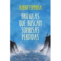 Libro Brújulas Que Buscan Sonrisas Perdidas... Albert Espino