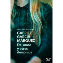 Del Amor Y Otros Demonios Gabriel García Már Libro Digital
