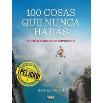 Libro 100 Cosas Que Nunca Harás ~ Daniel Smith