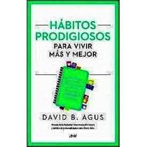 Libro Hábitos Prodigiosos Para Vivir Más Y Mejor David Agus