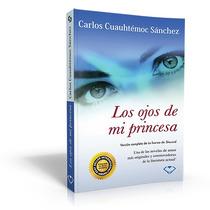 Los Ojos De Mi Princesa De Carlos Cuauhtémoc Sánchez
