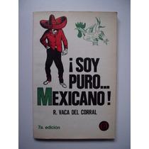 ¡soy Puro Mexicano! - R. Vaca Del Corral - 1980 - Maa