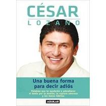 Una Buena Forma De Decir Adios - César Lozano - Sp0