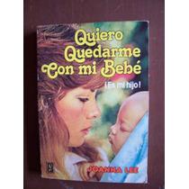 Quiero Quedarme Con Mi Bebe-esmi Hijo-au-joanna Lee-roca-op4