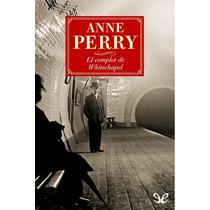 El Complot De Whitechapel Anne Perry Libro Digital