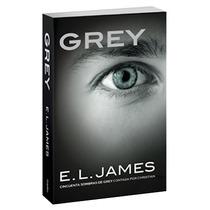 Grey, El Nuevo Libro De 50 Sombras De Grey De E.l James