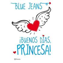 Buenos Días Princesa - Blue Jeans - Ed. Planeta
