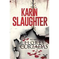 Flores Cortadas Karin Slaughter Libro Digital