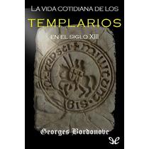 La Vida Cotidiana De Los Templarios En El Sigl Libro Digital
