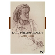 Anton Reiser Karl Philipp Moritz Libro Digital