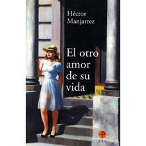 El Otro Amor De Su Vida - Hector Manjarrez