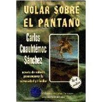 Volar Sobre El Pantano - Carlos Cuauhtemoc Sanchez