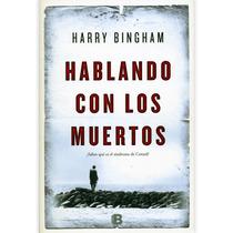Hablando Con Los Muertos - Harry Bingham / Ediciones B