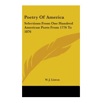 Poetry Of America: Selections From One Hundred, W J Linton