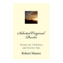 Selected Original Poems: Poems For, Robert Lee Munoz