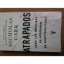 N. Carr, Atrapados, Las Máquinas Se Apoderan, Taurus, 2014