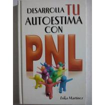 Desarrolla Tu Autoestima Con Pnl - Erika J. Martinez Castro