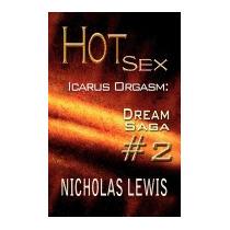 Hot Sex: Icarus Orgasm: Dream Saga #2, Nicholas Lewis